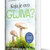 Knjiga Koja je ovo gljiva - Bogato ilustrovan vodič - Prepoznavanje - Sakupljanje - Upotreba