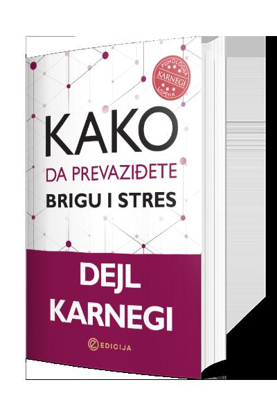 Kako da prevaziđete brigu i stres - autor Dejl Karnegi