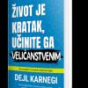 Knjiga Život je kratak učinite ga veličanstvenim - autor Dejl Karnegi