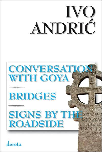 Conversation With Goya - Bridges - Signs By The Roadside- autor Ivo Andrić