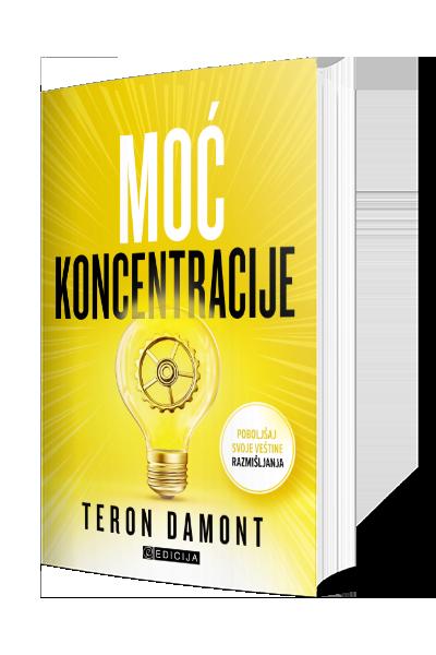 Moć koncentracije - poboljštaj svoje veštine razmišljanja - autor Teron Damont
